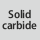 Tool material Solid carbide